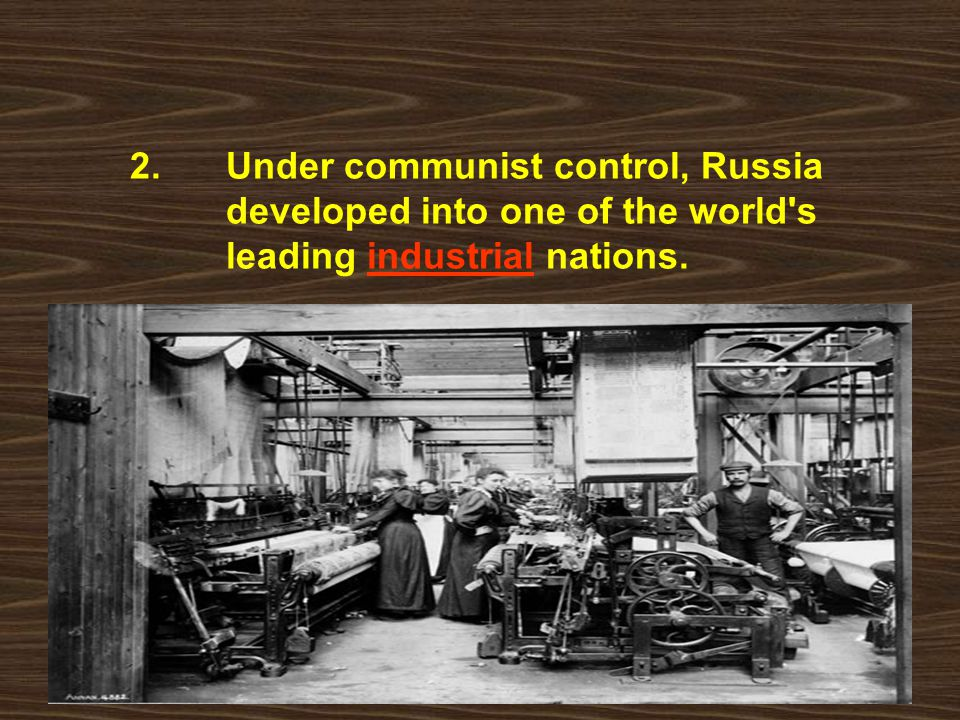 2. Under communist control, Russia. developed into one of the world s