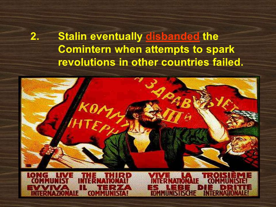 2. Stalin eventually disbanded the. Comintern when attempts to spark