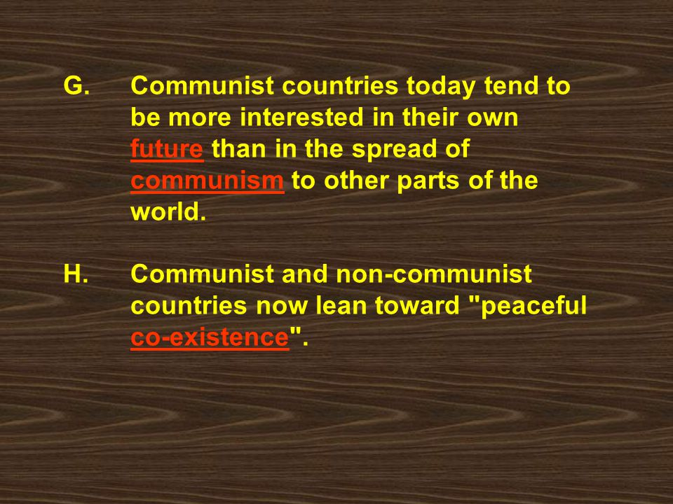 G. Communist countries today tend to. be more interested in their own