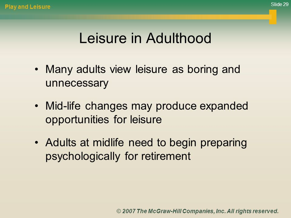 Play and Leisure Leisure in Adulthood. Many adults view leisure as boring and unnecessary.