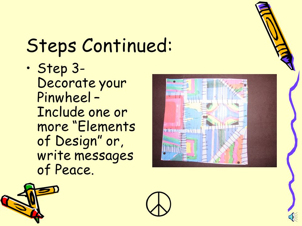 Steps Continued: Step 3- Decorate your Pinwheel – Include one or more Elements of Design or, write messages of Peace.