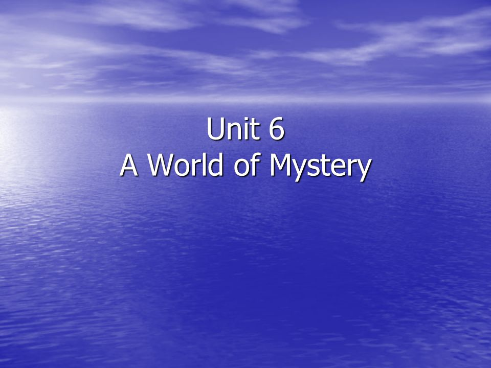 Unit 6 A World of Mystery