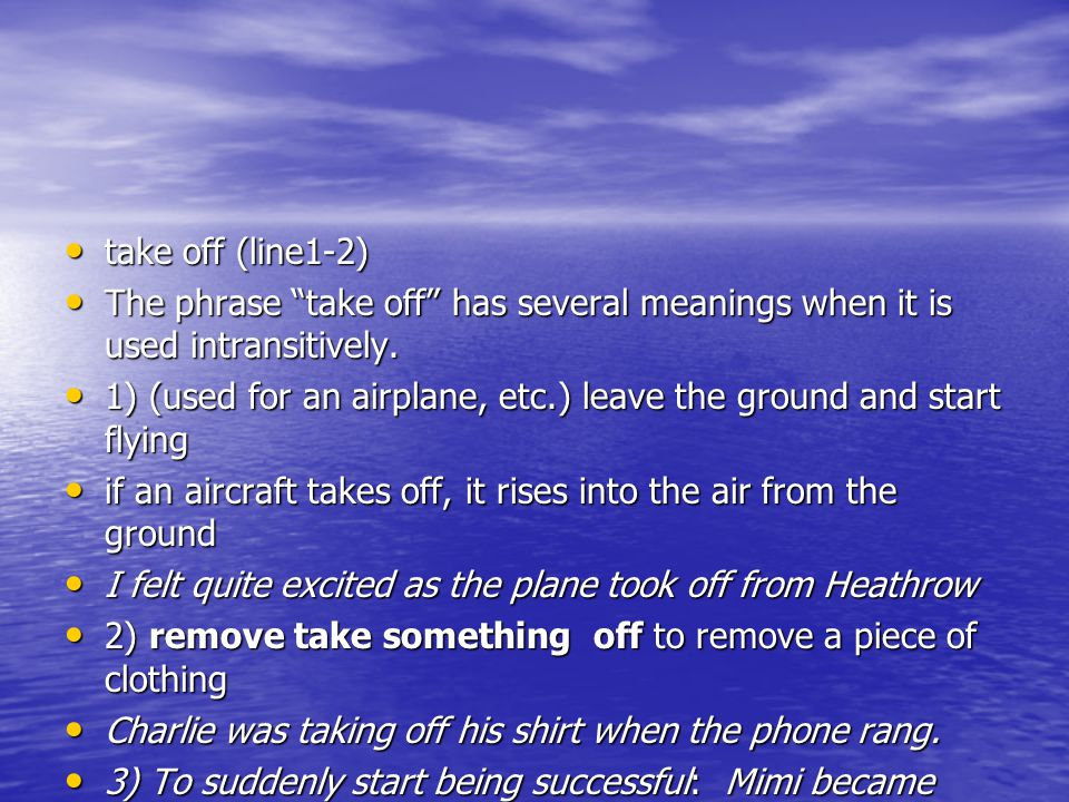 take off (line1-2) The phrase take off has several meanings when it is used intransitively.