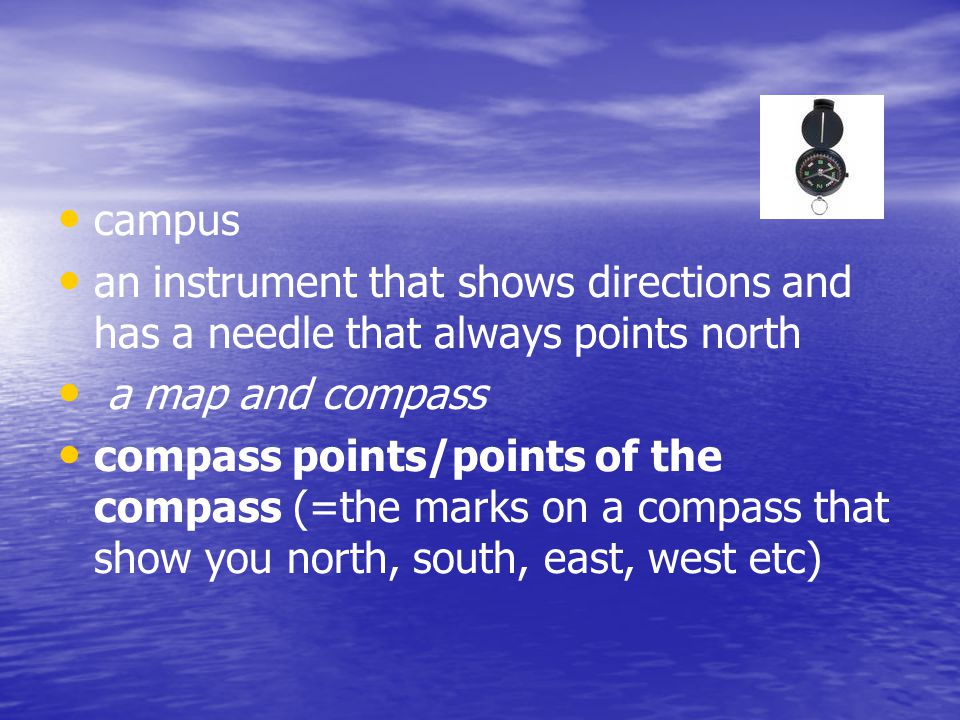 campus an instrument that shows directions and has a needle that always points north. a map and compass.