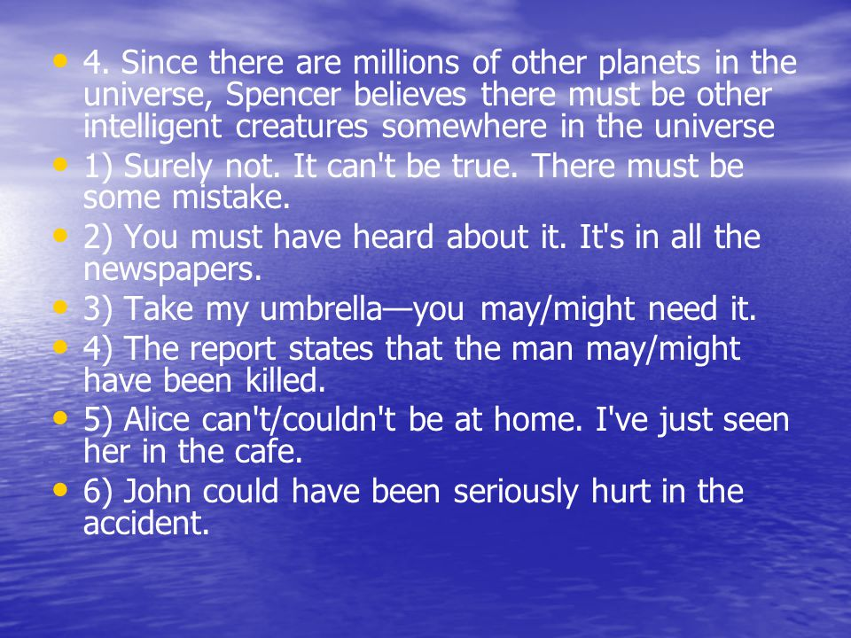 4. Since there are millions of other planets in the universe, Spencer believes there must be other intelligent creatures somewhere in the universe