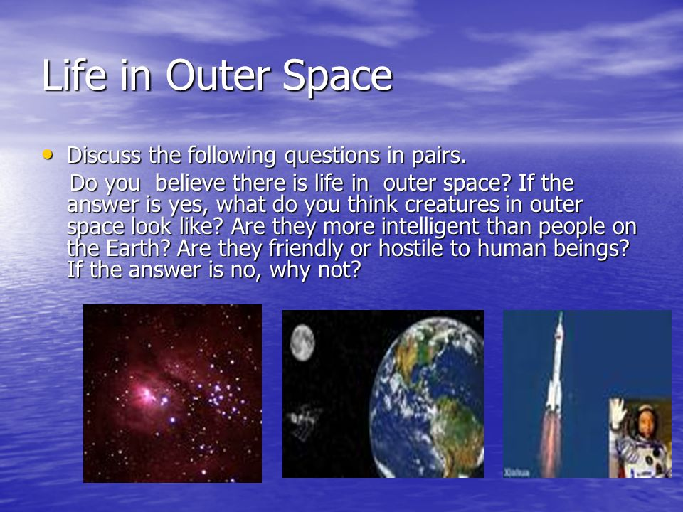 Life in Outer Space Discuss the following questions in pairs.