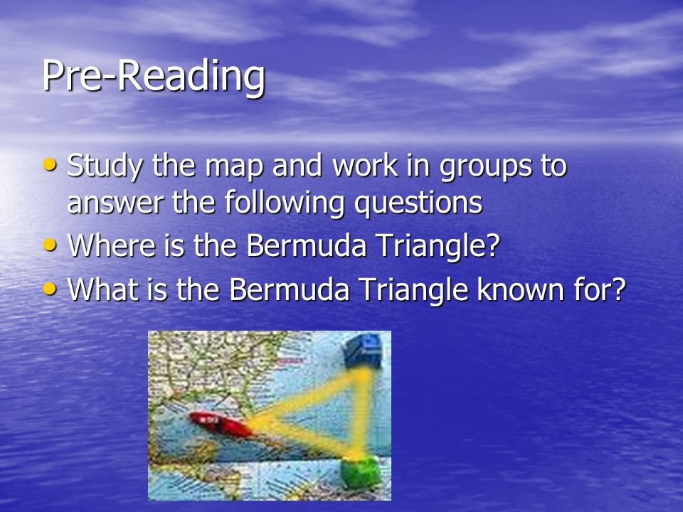 Pre-Reading Study the map and work in groups to answer the following questions. Where is the Bermuda Triangle