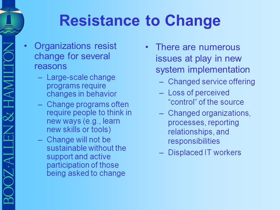 Resistance to Change Organizations resist change for several reasons