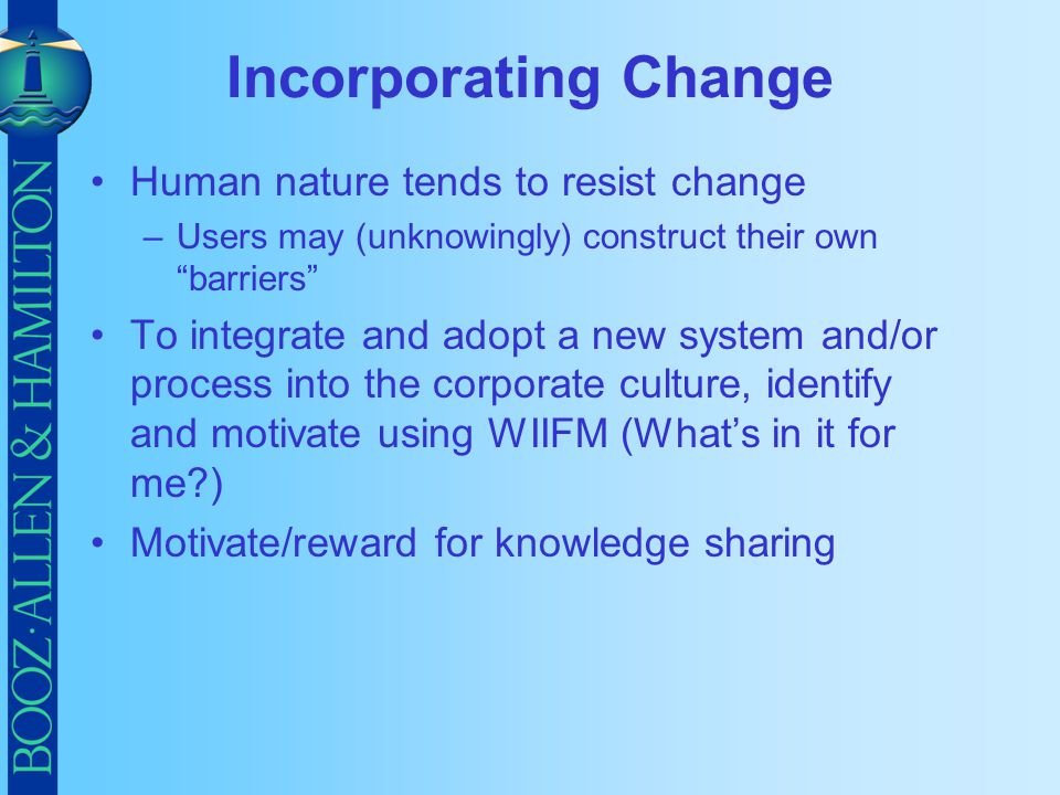 Incorporating Change Human nature tends to resist change