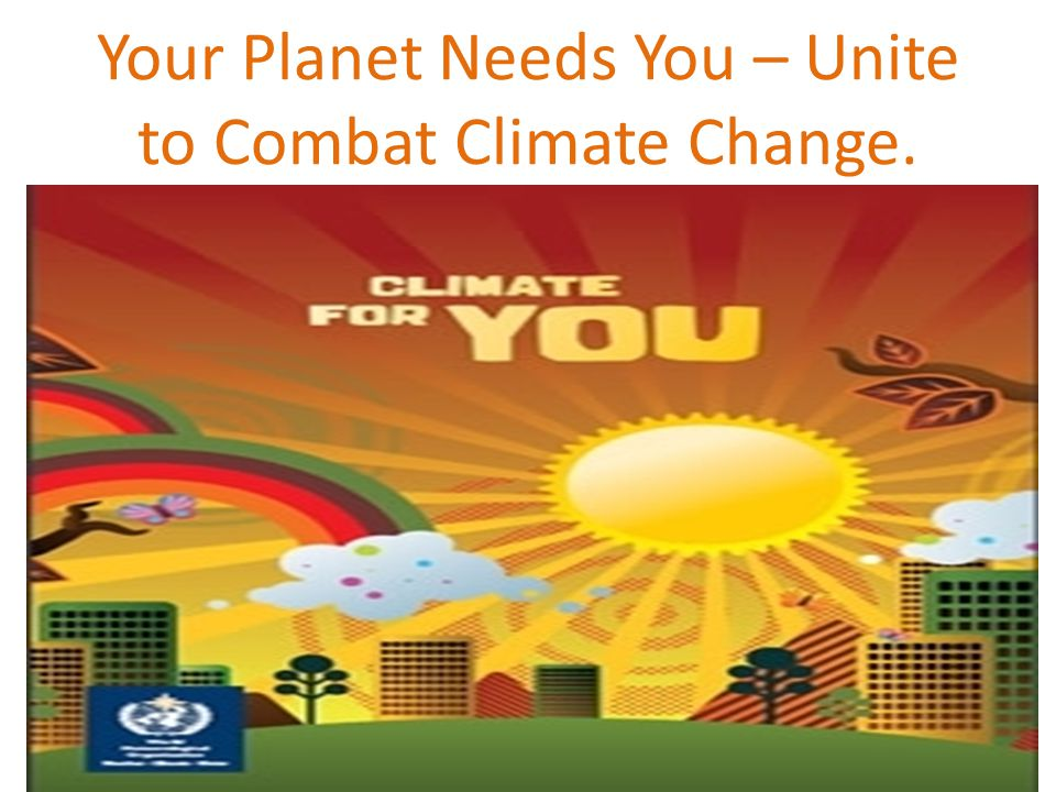 Your Planet Needs You – Unite to Combat Climate Change.