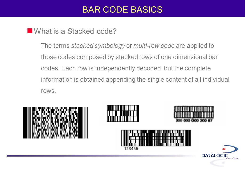 BAR CODE BASICS What is a Stacked code