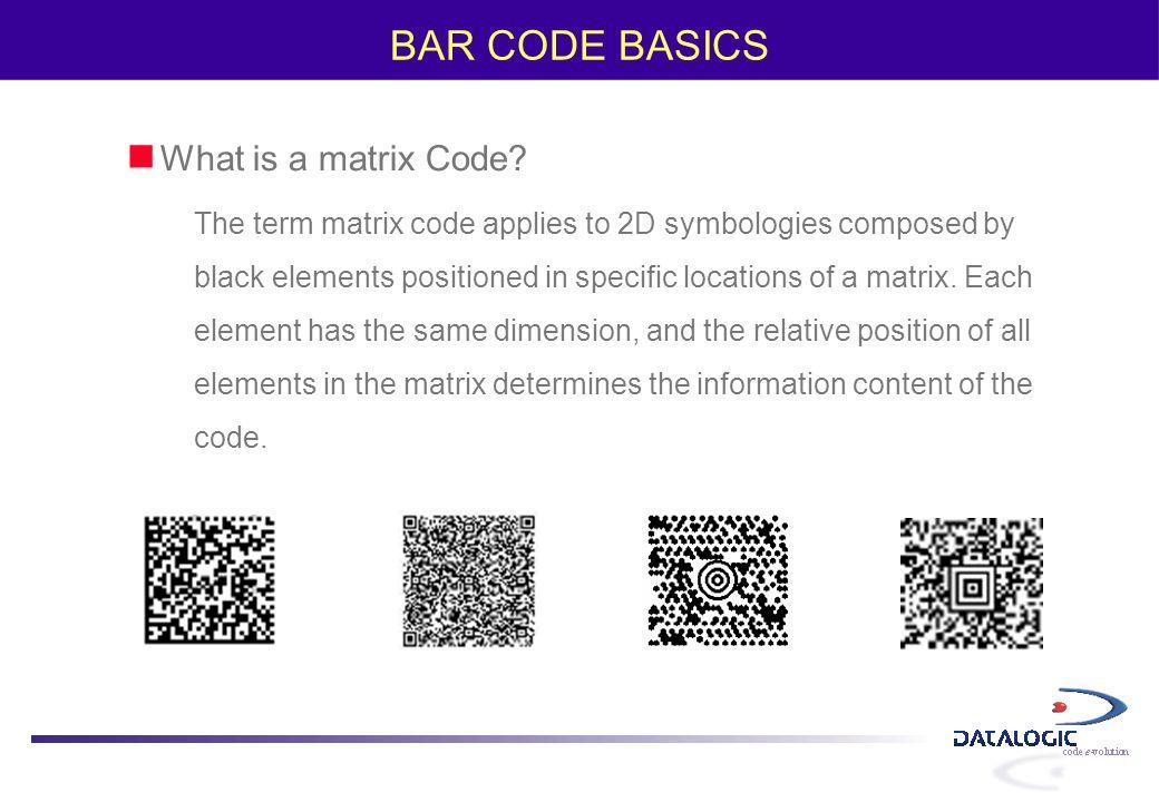 BAR CODE BASICS What is a matrix Code