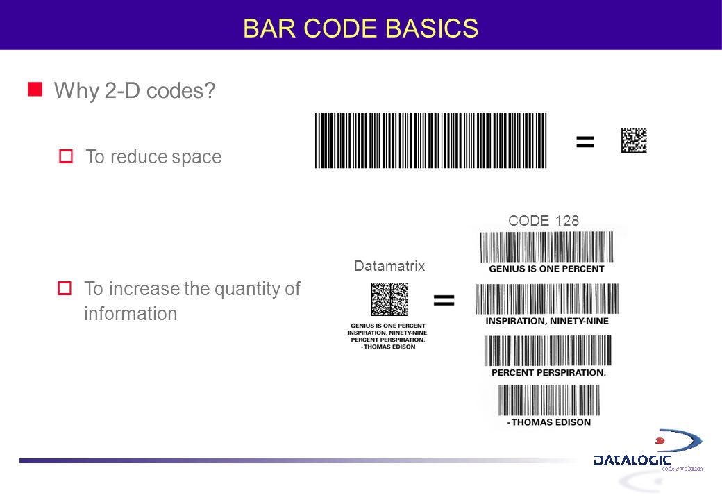 = BAR CODE BASICS Why 2-D codes To reduce space