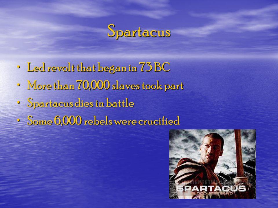 Spartacus Led revolt that began in 73 BC
