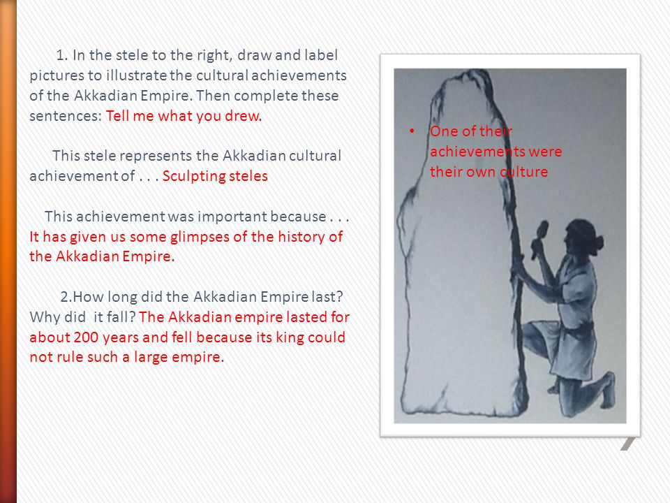 1. In the stele to the right, draw and label pictures to illustrate the cultural achievements of the Akkadian Empire. Then complete these sentences: Tell me what you drew.