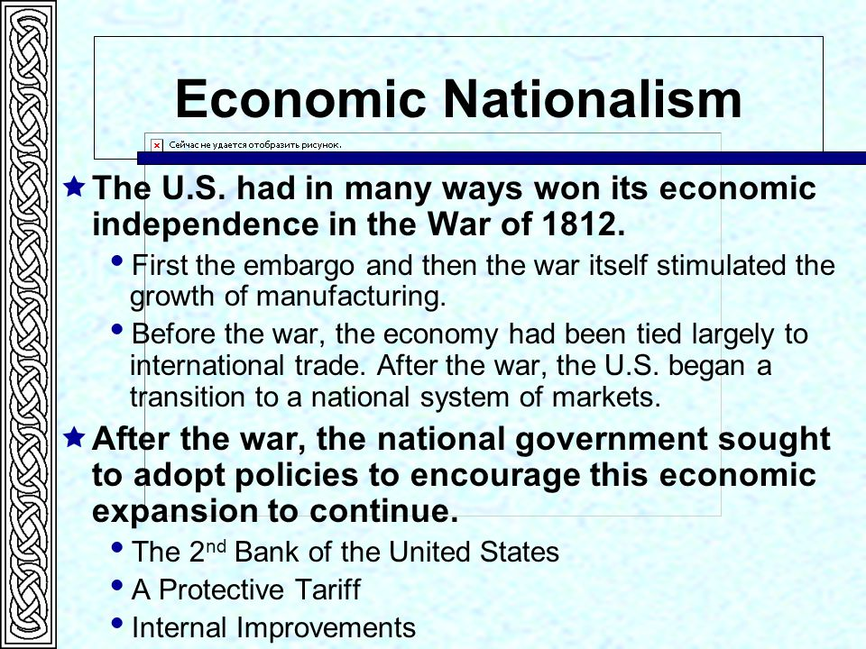 Economic Nationalism The U.S. had in many ways won its economic independence in the War of 1812.