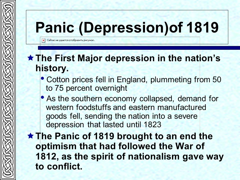 Panic (Depression)of 1819 The First Major depression in the nation's history.