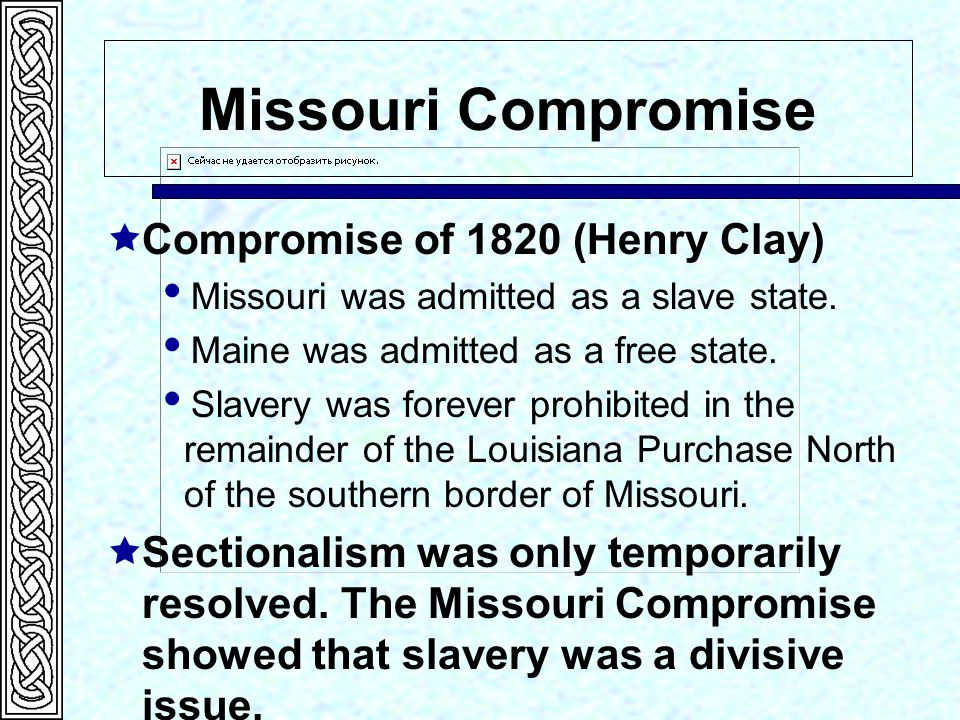 Missouri Compromise Compromise of 1820 (Henry Clay)