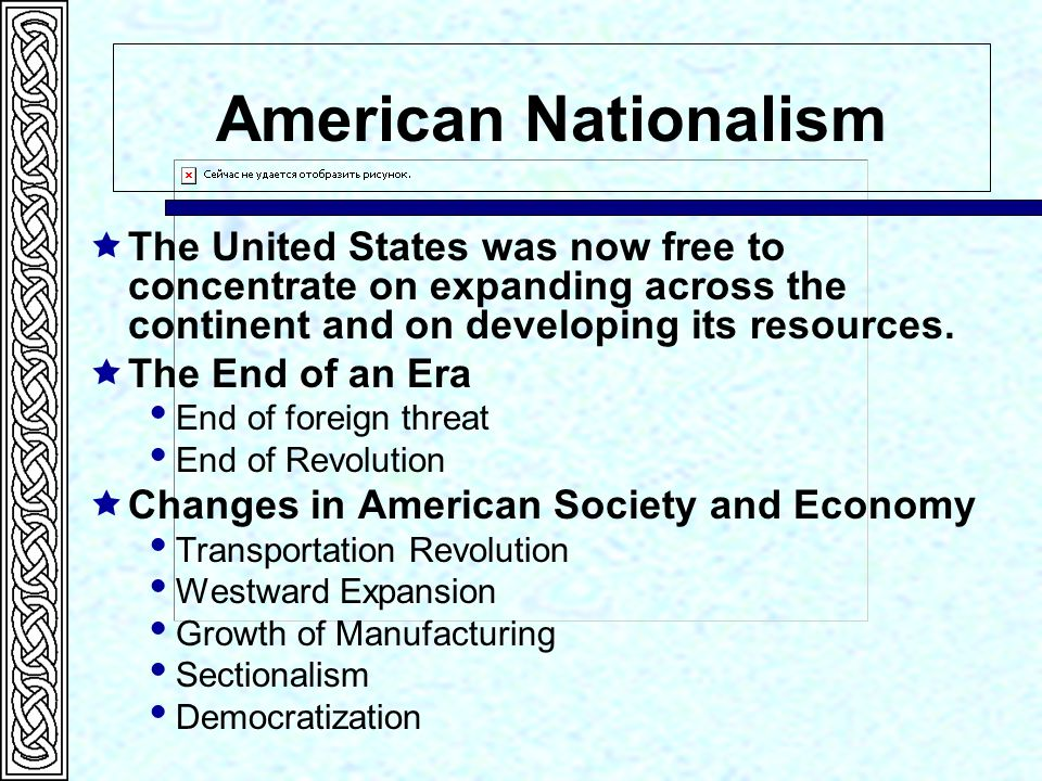 American Nationalism The United States was now free to concentrate on expanding across the continent and on developing its resources.