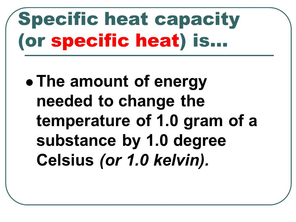 Specific heat capacity (or specific heat) is…