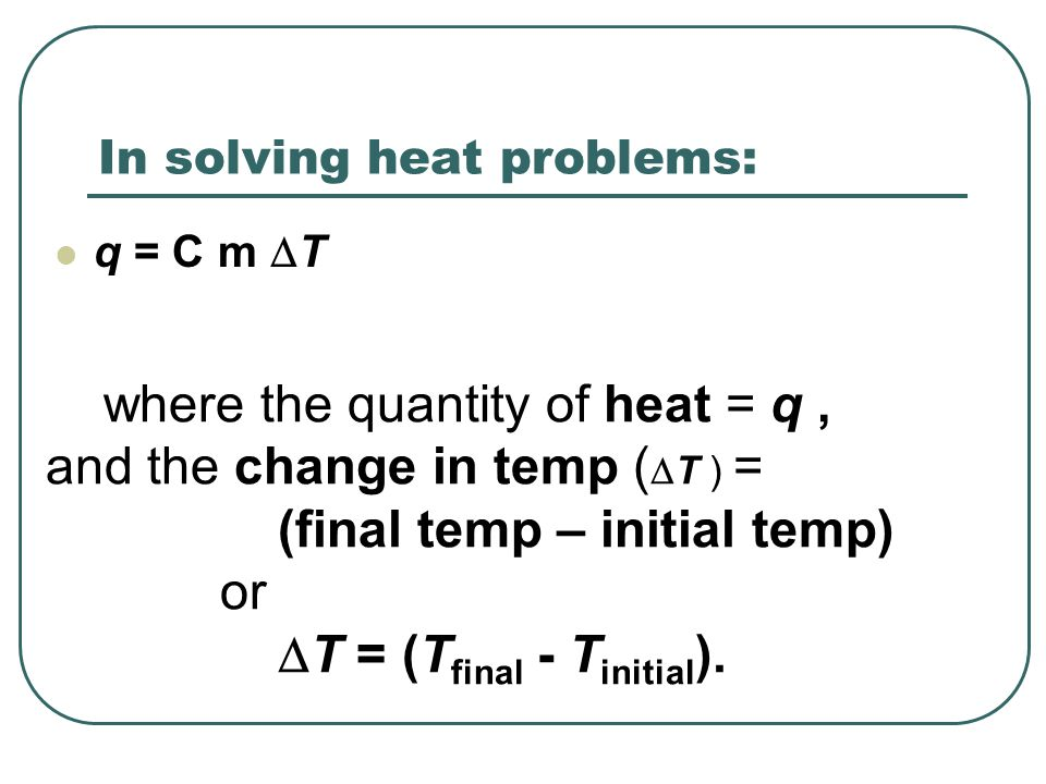 In solving heat problems: