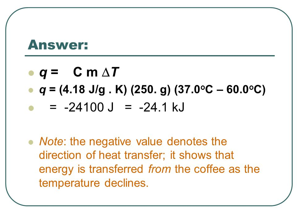 Answer: q = C m DT = -24100 J = -24.1 kJ