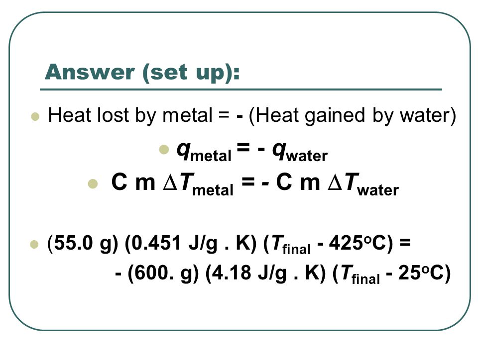C m DTmetal = - C m DTwater