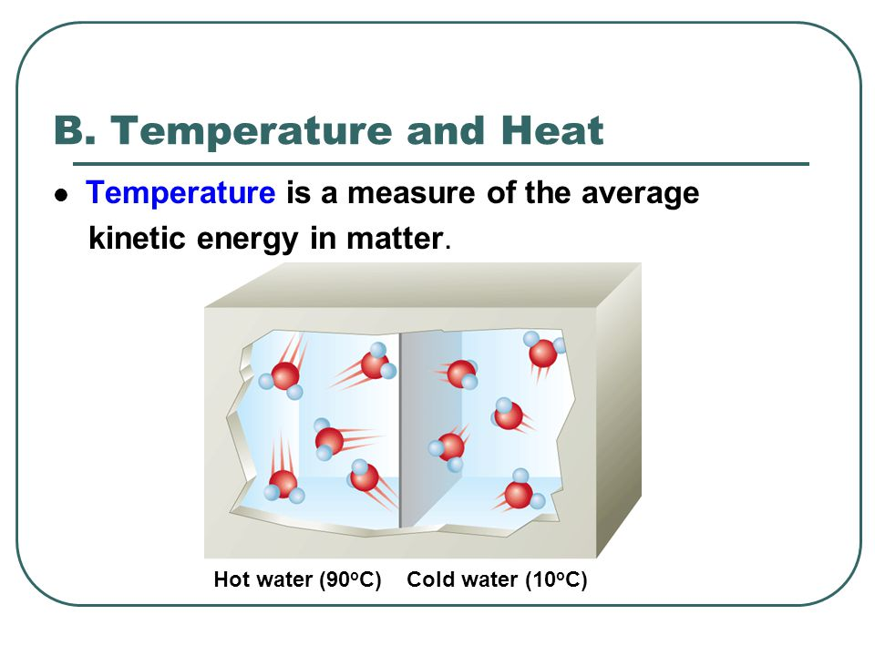 B. Temperature and Heat Temperature is a measure of the average