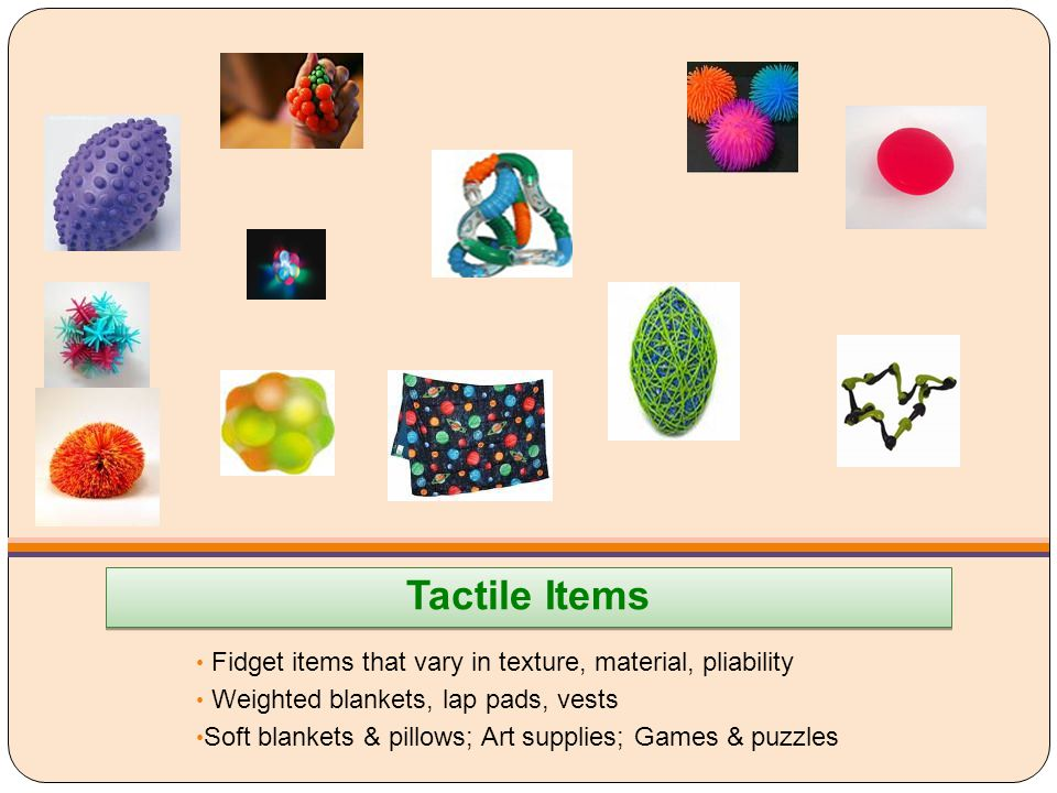 Tactile Items Fidget items that vary in texture, material, pliability