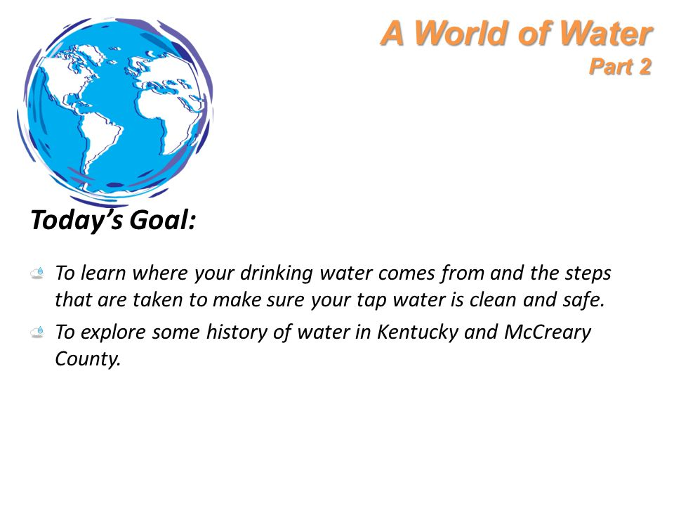 A World of Water Part 2 Today's Goal: