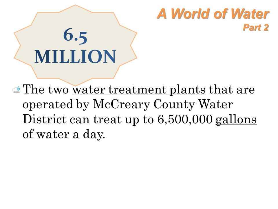 6.5 MILLION A World of Water Part 2