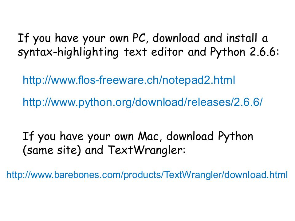 If you have your own PC, download and install a syntax-highlighting text editor and Python 2.6.6: