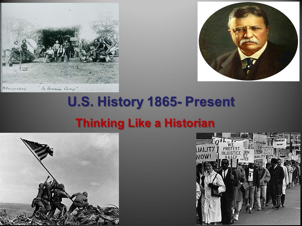 U.S. History 1865- Present Thinking Like a Historian
