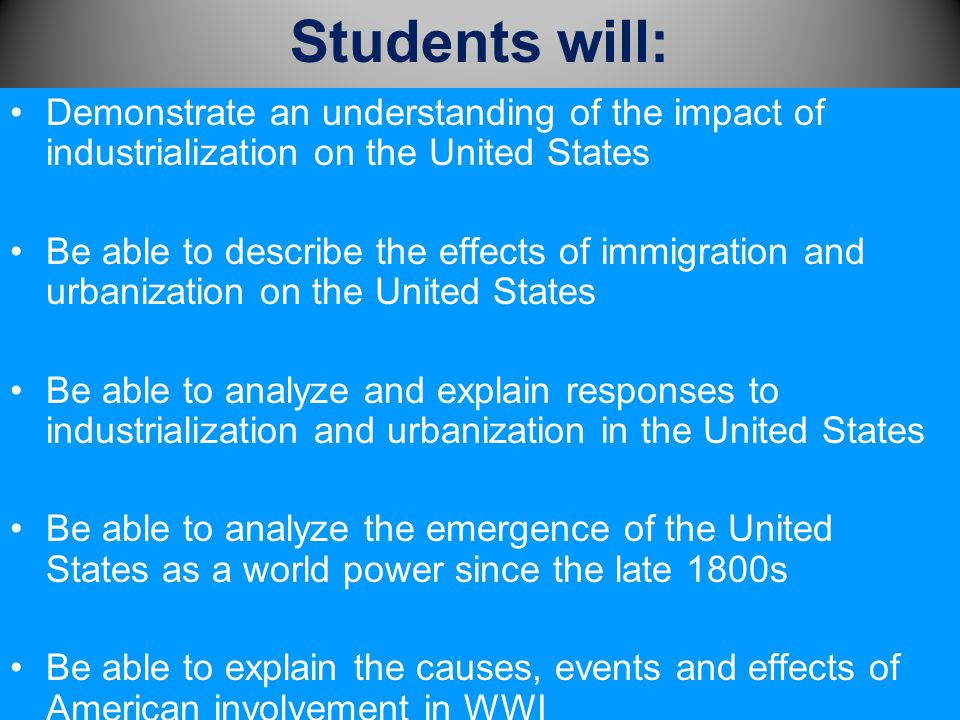 Students will: Demonstrate an understanding of the impact of industrialization on the United States.
