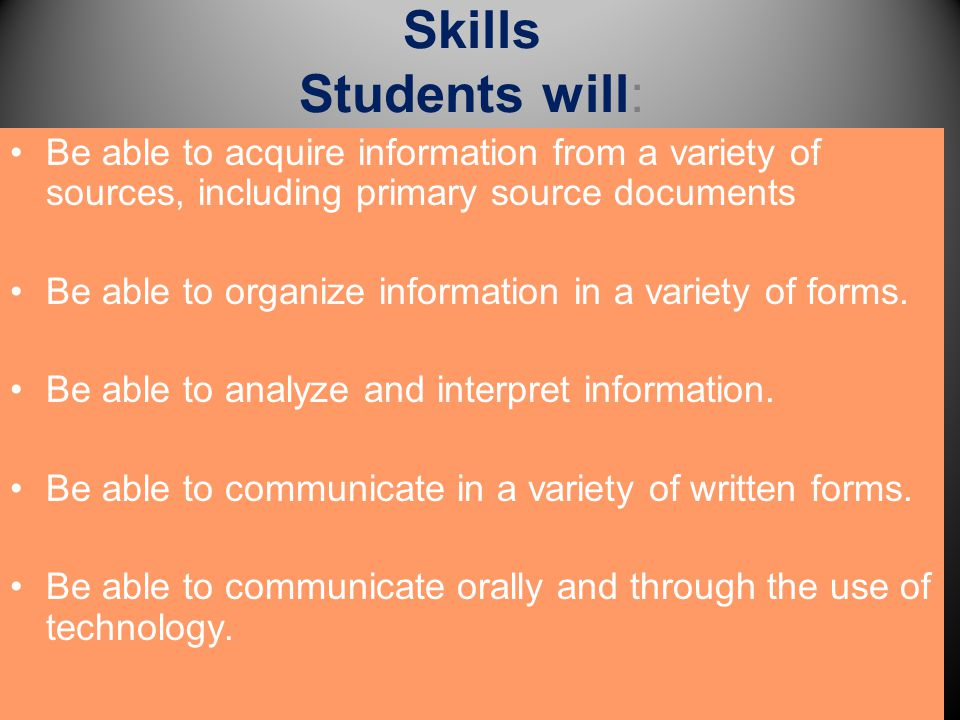 Skills Students will: Be able to acquire information from a variety of sources, including primary source documents.