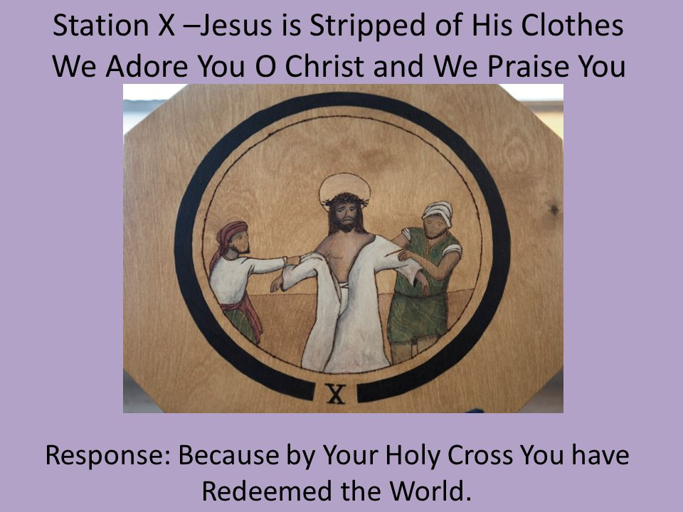 Station X –Jesus is Stripped of His Clothes
