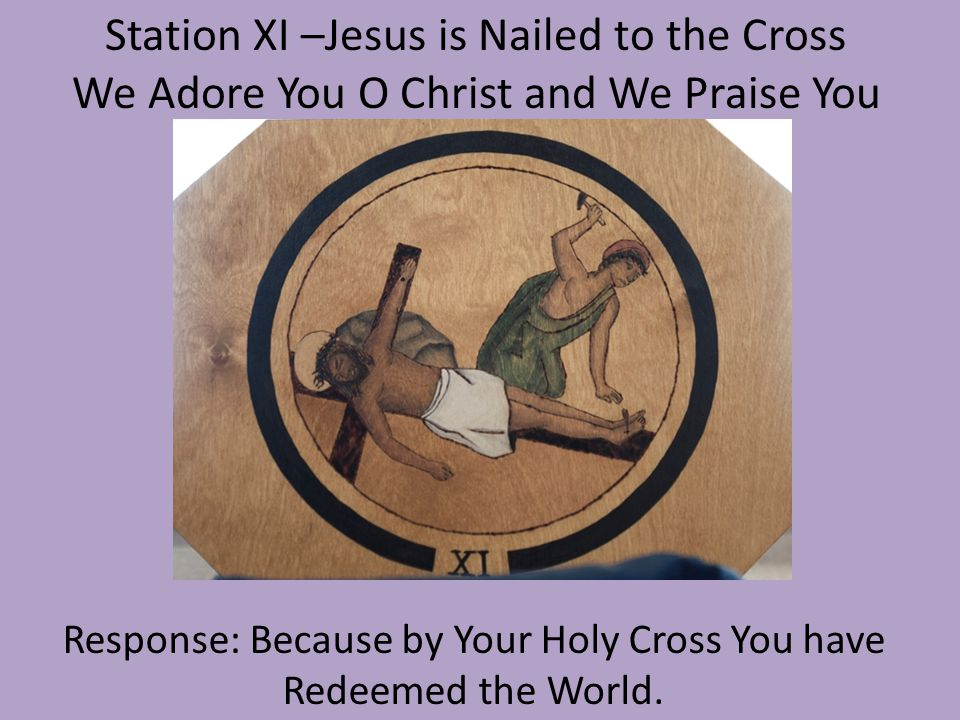 Station XI –Jesus is Nailed to the Cross