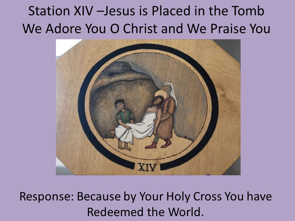 Station XIV –Jesus is Placed in the Tomb