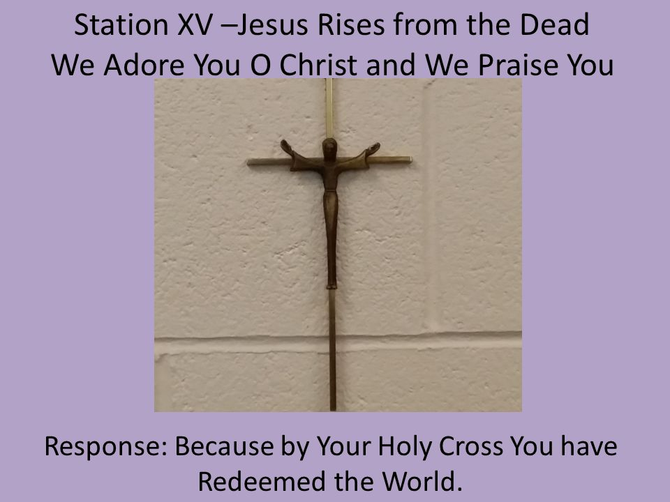 Station XV –Jesus Rises from the Dead