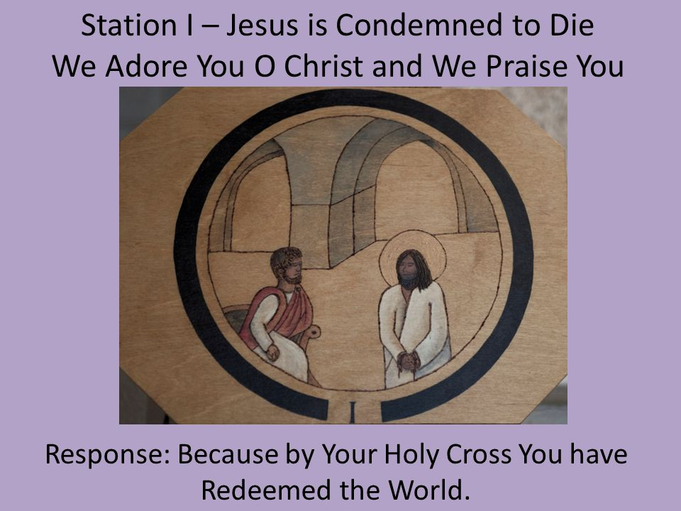 Station I – Jesus is Condemned to Die