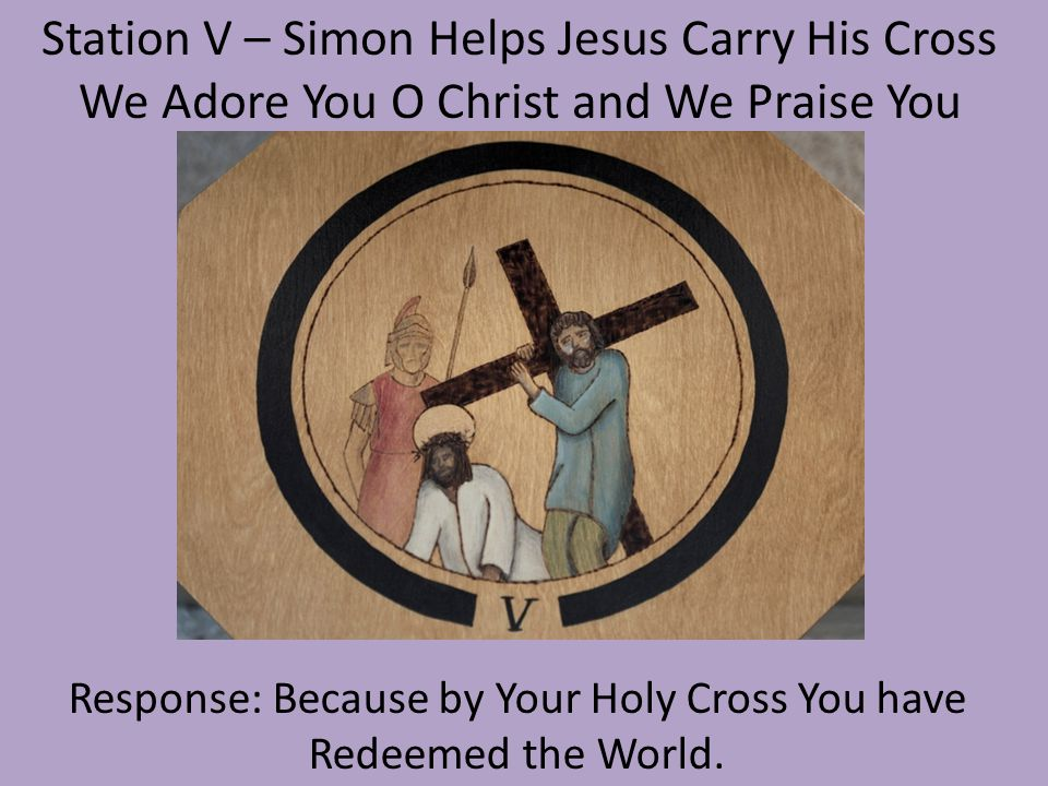 Station V – Simon Helps Jesus Carry His Cross