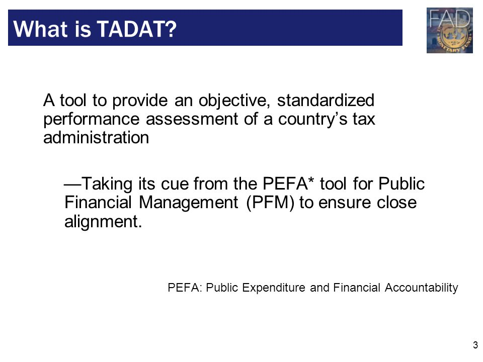 What is TADAT A tool to provide an objective, standardized performance assessment of a country's tax administration.