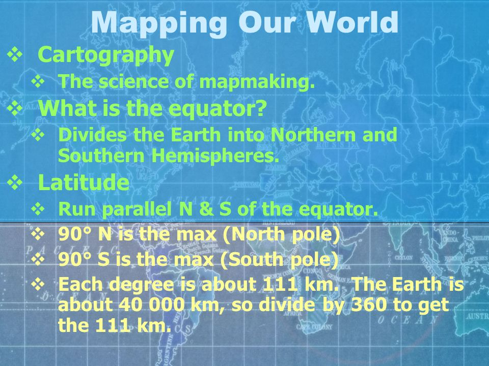 Mapping Our World Cartography What is the equator Latitude