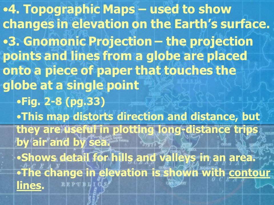 4. Topographic Maps – used to show changes in elevation on the Earth's surface.