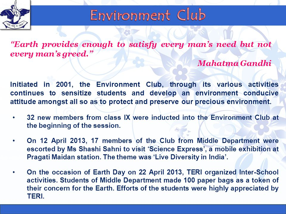Environment Club Earth provides enough to satisfy every man's need but not every man's greed. Mahatma Gandhi.