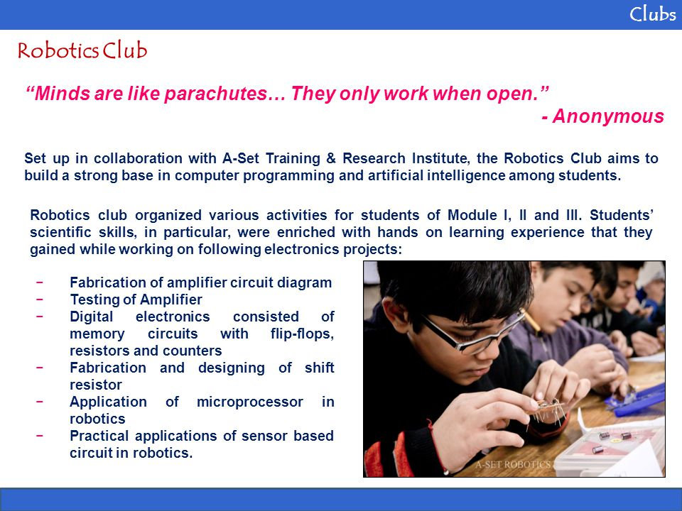 Clubs Robotics Club. Minds are like parachutes… They only work when open. - Anonymous.
