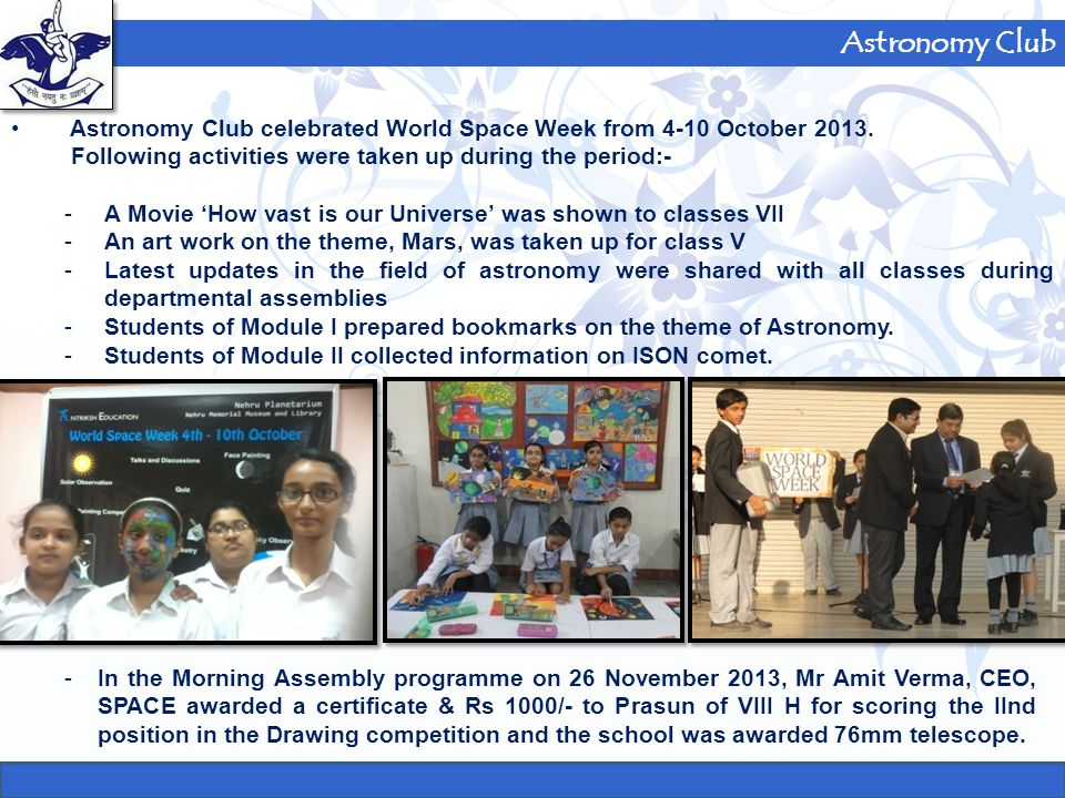 Astronomy Club Astronomy Club celebrated World Space Week from 4-10 October 2013. Following activities were taken up during the period:-