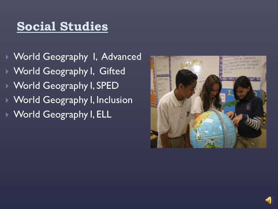 Social Studies World Geography I, Advanced World Geography I, Gifted
