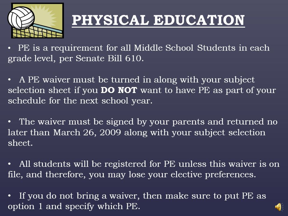PHYSICAL EDUCATION PE is a requirement for all Middle School Students in each grade level, per Senate Bill 610.