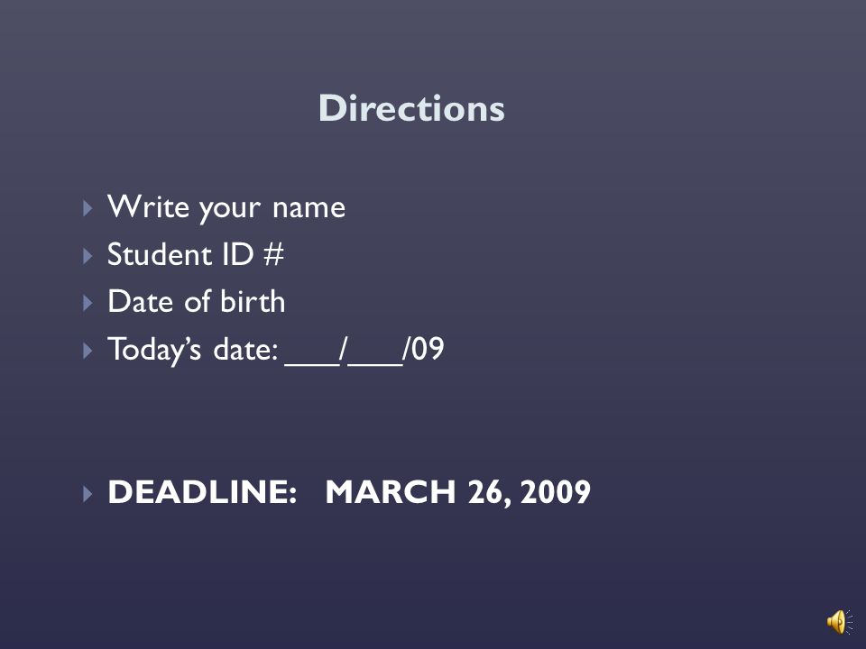 Directions Write your name Student ID # Date of birth